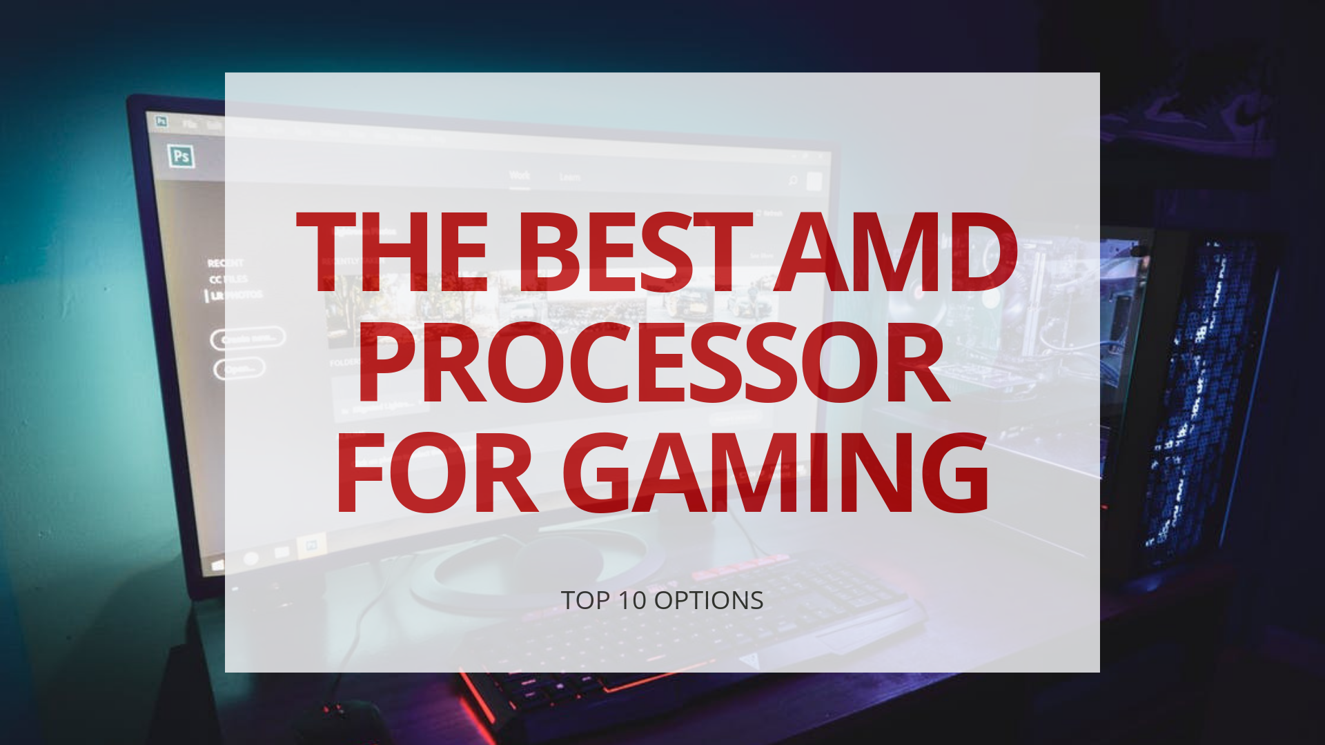 The Best AMD Processor for Gaming: Top 10 Options