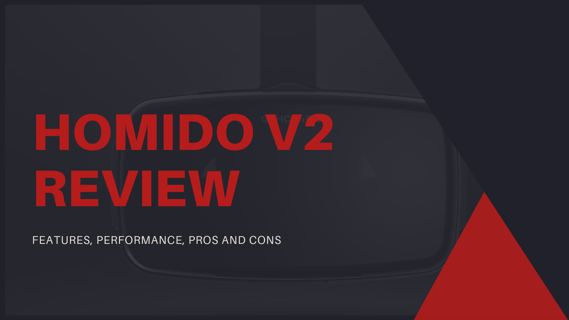 Homido V2 Review – Features, Performance, Pros and Cons