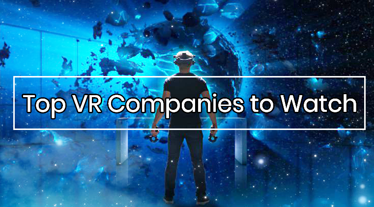 Virtual Reality Companies: Top VR Companies To Watch