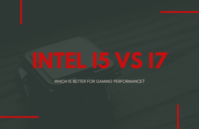 Intel i5 vs i7: Which Is Better for Gaming Performance?